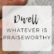 Dwell - Whatever is Praiseworthy