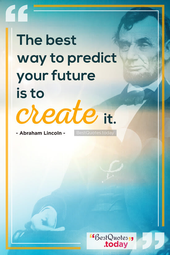 Best Quotes Today The Best Way To Predict Your Future Is To Create