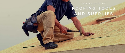 Buyers Guide To Roofing Tools & Supplies | Arizona Native Roofing