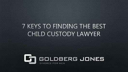 7 Keys to Finding the Best Child Custody Lawyer