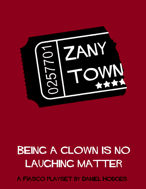 Zany Town | Fiasco Playsets: The Definitive Collection of Playsets for the Fiasco RPG