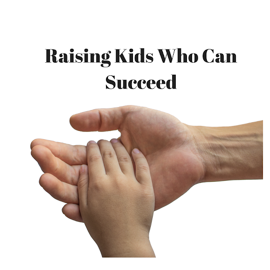 How To Raise Kids Who Can Succeed