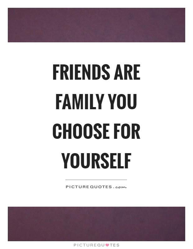 Friends Are Family You Choose For Yourself Picture Quotes
