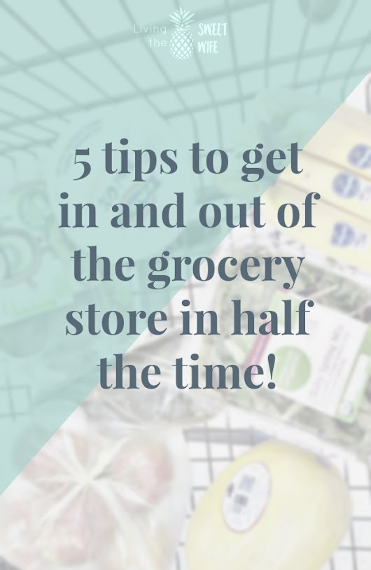 5 tips to get in and out of the grocery store in half the time! - Living the Sweet Wife