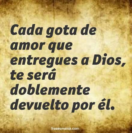 Cada Gota De Amor Que Entregues A Dios Te Frases