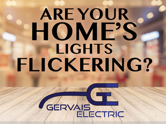 What is Causing Flickering Lights in Your Home? - Gervais Electric