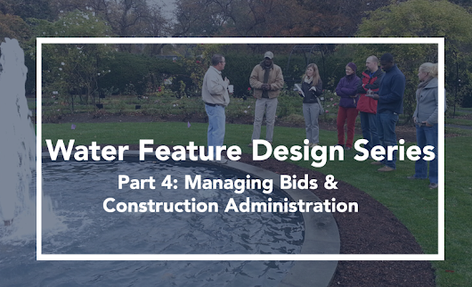 Bid Services and Construction Administration for Water Feature Design Consultants