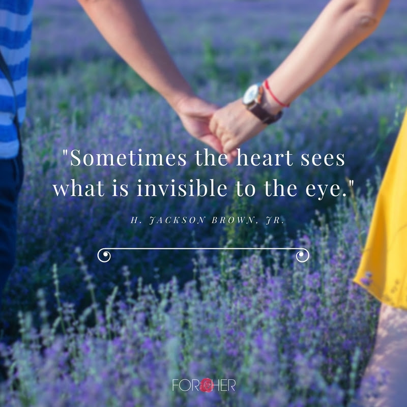 Sometimes The Heart Sees What Is Invisible To The Eye For Her