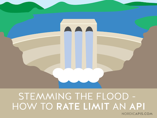 Stemming the Flood - How to Rate Limit an API | Nordic APIs |