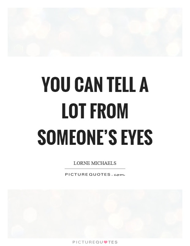 You Can Tell A Lot From Someones Eyes Picture Quotes