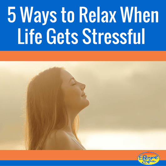 5 Ways to Relax When Life Gets Stressful - Royal Spa