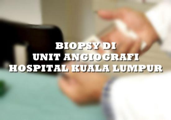 BIOPSY DI UNIT ANGIOGRAFI HOSPITAL KUALA LUMPUR