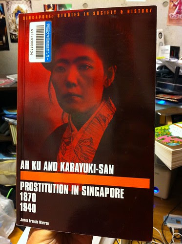 AH KU AND KARAYUKI-SAN Prostitution in Singapore 1870-1940 by James Francis Warren