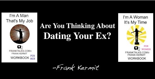 Dating Your Ex. Are you sure you want to?