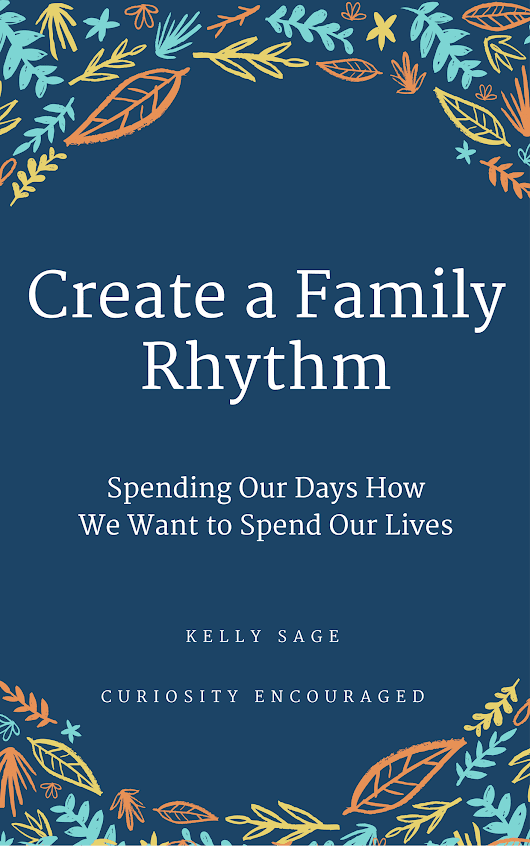 Create a Family Rhythm- Spend Your Days How you Want to Live Your Life