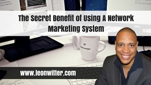 Network Marketing System: The Secret Benefit Of Using A System