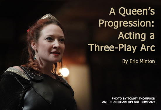 Sarah Fallon as Queen Margaret in Henry VI Part 2, and the headline: A Queen's Progression: Acting a Three-Play Arc. Photo by Tommy Thompson, American Shakespeare Company