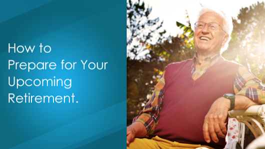 How to Prepare for Your Upcoming Retirement | Ashar Group
