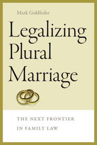 Legalizing Plural Marriage: The Next Frontier of Family Law