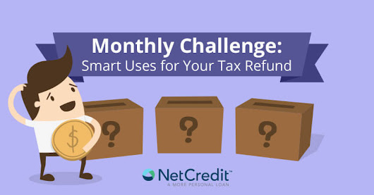 Monthly Challenge: Smart Uses for Your Tax Refund - NetCredit