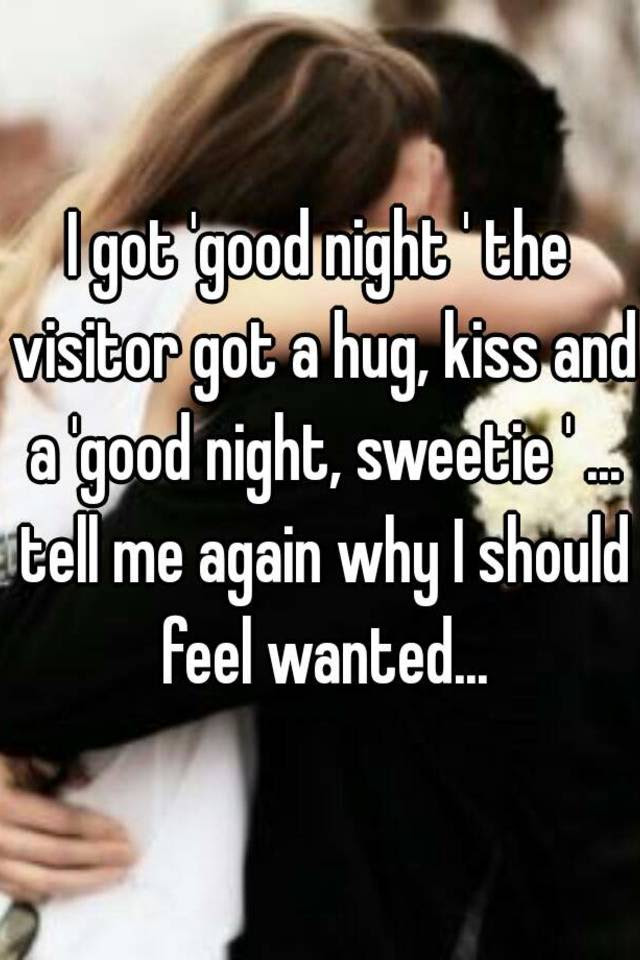 I Got Good Night The Visitor Got A Hug Kiss And A Good Night