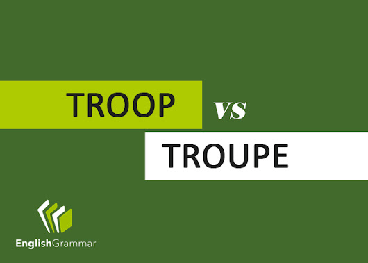 Troop vs. Troupe