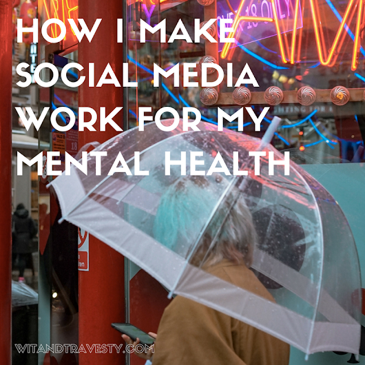 How I Make Social Media Work for My Mental Health - Wit & Travesty