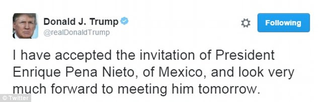 Trump tweeted on Tuesday: 'I have accepted the invitation of President Enrique Pena Nieto, of Mexico, and look very much forward to meeting him tomorrow'