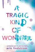 Title: A Tragic Kind of Wonderful, Author: Eric Lindstrom