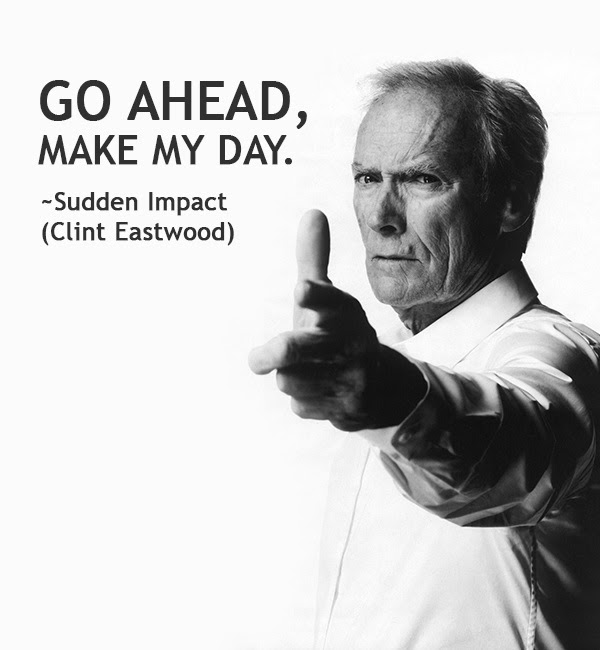 Go ahead, make my day. by Clint Eastwood @ Like Success