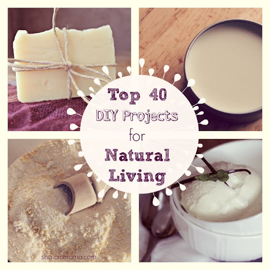 Top 40 DIY Projects for Natural Living - Shalom Mama