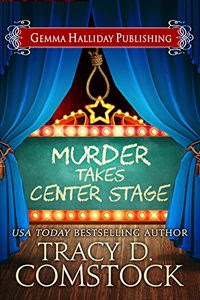 Murder Takes Center Stage by Tracy D. Comstock