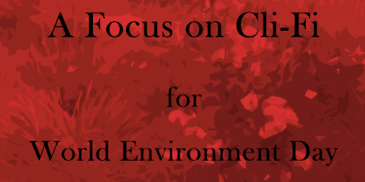 World Environment Day: A Focus on Cli-Fi - Sci-Fi & Scary