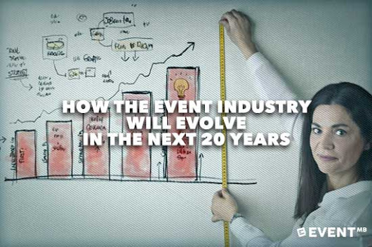 How The Event Industry Will Evolve in the Next 20 Years