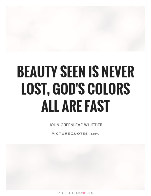 Beauty Seen Is Never Lost Gods Colors All Are Fast Picture Quotes