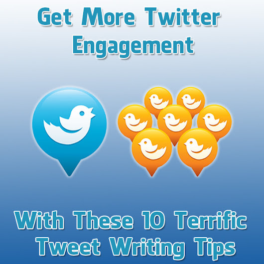 Get More Twitter Engagement With These 10 Terrific Tweet Writing Tips