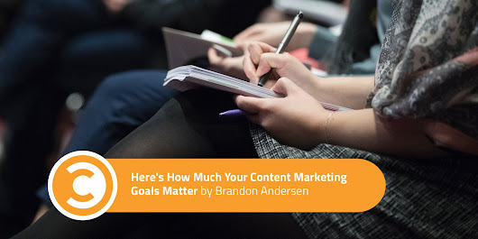 Here's How Much Your Content Marketing Goals Matter | Convince and Convert: Social Media Consulting and Content Marketing Consulting