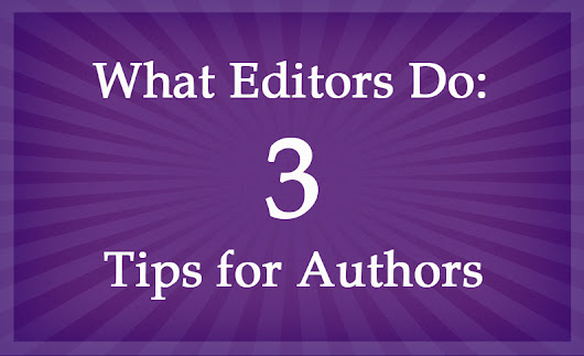 What Editors Do: 3 Tips for Academic Authors