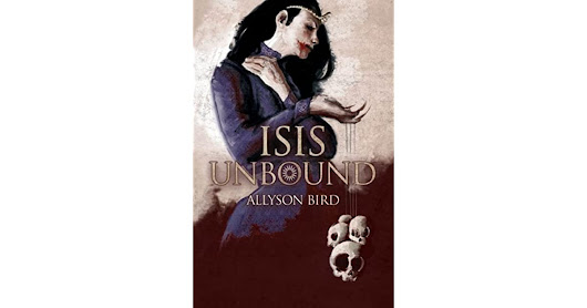 Isis Unbound by Allyson Bird — Reviews, Discussion, Bookclubs, Lists