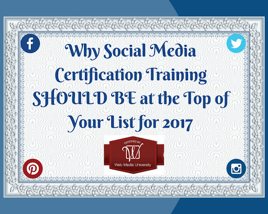 Why Social Media Certification Training Should Be At The Top of Your List for 2017 - Web Media University