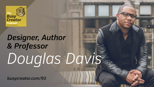 Exploring Business Issues Faced by Creative Pros with Author & Professor Douglas Davis — The Busy Creator Podcast 93