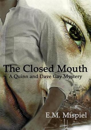 The Closed Mouth: A Quinn And Dave Gay Mystery