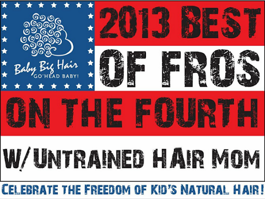 2013 Best of Fros on the Fourth Baby Big Hair Giveaway - Untrained Hair Mom