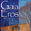 Book Review: Gaia Eros, Reconnecting to the Magic and Spirit of Nature