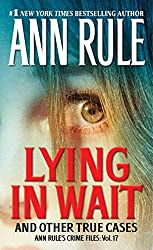 Lying in Wait: Ann Rule's Crime Files