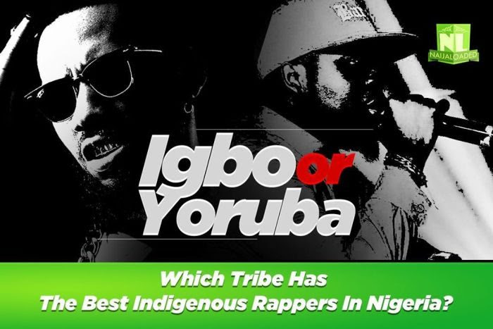Let's Talk!!! Igbo or Yoruba? Which Tribe Has The Best Indigenous Rappers In Nigeria?