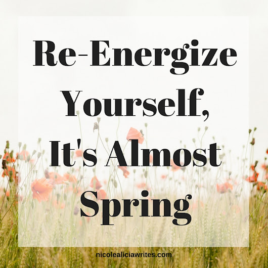 Re-Energize Yourself, It's Almost Spring