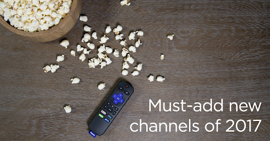 Must-add new Roku channels of 2017