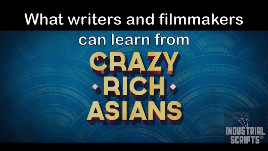 Writing and Filmmaking Lessons from CRAZY RICH ASIANS (2018)