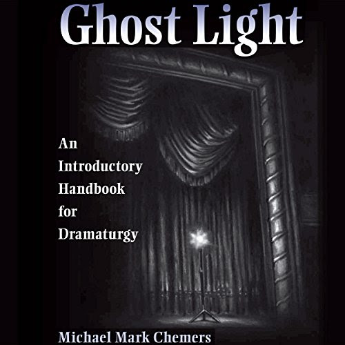 Ghost Light: An Introductory Handbook for Dramaturgy, Theater in the Americas Audiobook | Michael Mark Chemers | Audible.com